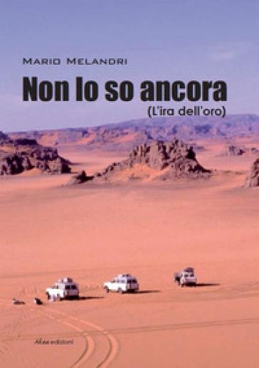 Non lo so ancora (L'ira dell'oro) - Mario Melandri |