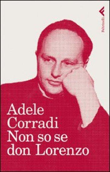 Non so se don Lorenzo - Adele Corradi |