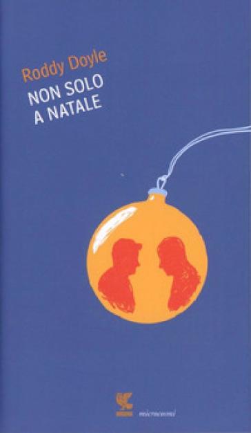 Non solo a Natale - Roddy Doyle |