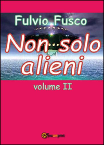 Non solo alieni. 2. - Fulvio Fusco pdf epub
