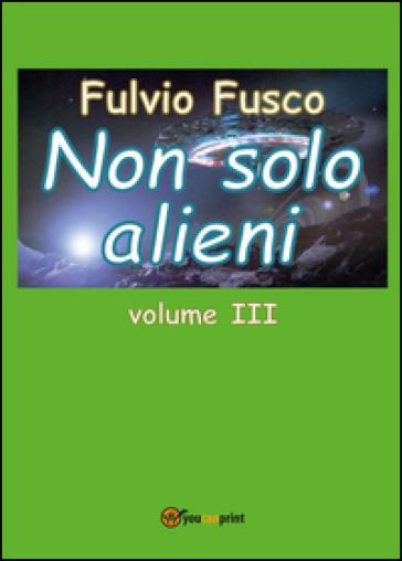 Non solo alieni. 3. - Fulvio Fusco |