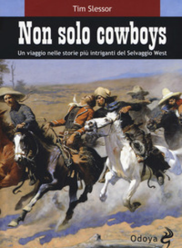 Non solo cowboy. Un viaggio nelle storie più intriganti del selvaggio West - Tim Slessor   Thecosgala.com