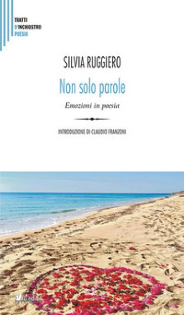 Non solo parole. Emozioni in poesia per una alfabetizzazione emotiva - Silvia Ruggiero  