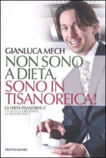 Non sono a dieta, sono in tisanoreica! La dieta tisanoreica e il suo cuore verde: la decottopia - Gianluca Mech | Rochesterscifianimecon.com