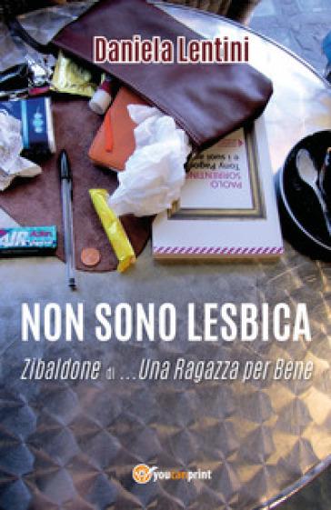Non sono lesbica. Zibaldone di... una ragazza per bene - Daniela Lentini   Rochesterscifianimecon.com
