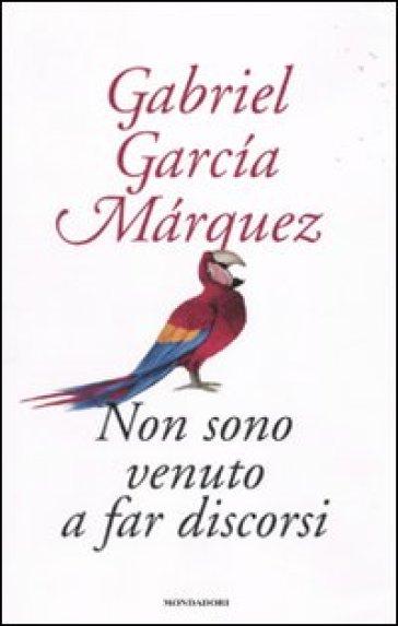 Non sono venuto a far discorsi - Gabriel García Márquez | Kritjur.org