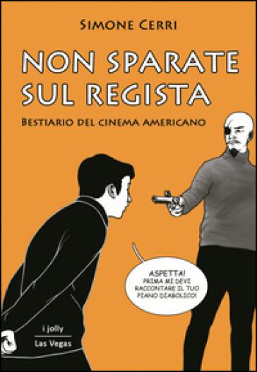 Non sparate sul regista - Simone Cerri | Thecosgala.com