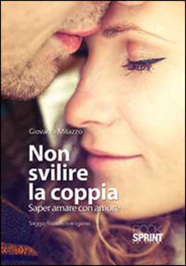 Non svilire la coppia. Saper amare con amore - Giovanni Milazzo |
