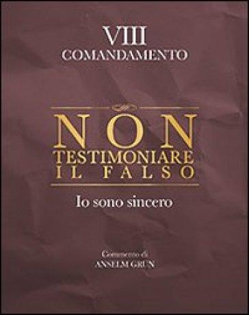 Non testimoniare il falso. Io sono sincero. VIII comandamento - Anselm Grun |