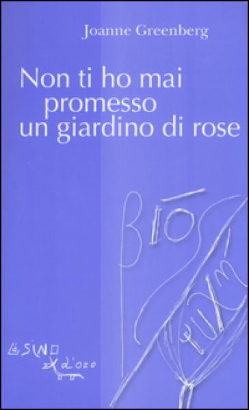 Non ti ho mai promesso un giardino di rose - Joanne Greenberg |