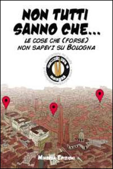Non tutti sanno che... Le cose che (forse) non sapevi su Bologna - Succede solo a Bologna |