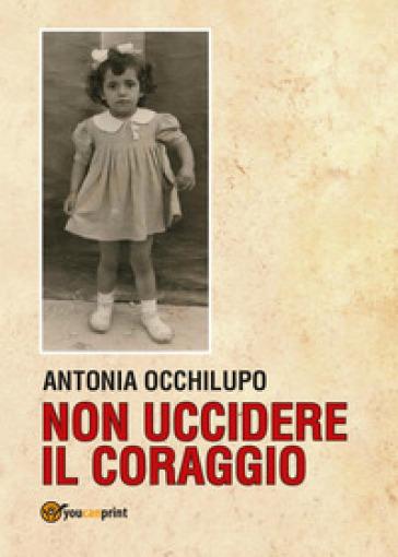 Non uccidere il coraggio - Antonia Occhilupo | Kritjur.org