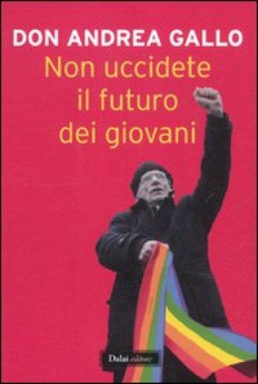 Non uccidete il futuro dei giovani - Andrea Gallo | Rochesterscifianimecon.com