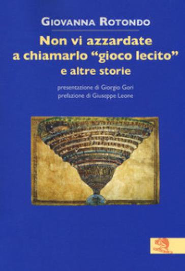 Non vi azzardate a chiamarlo «gioco lecito» e altre storie - Giovanna Rotondo   Kritjur.org
