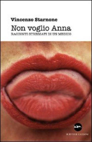 Non voglia Anna. Racconti stressati di un medico - Vincenzo Starnone | Kritjur.org