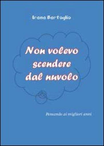 Non volevo scendere dal nuvolo - Irene Bertoglio | Ericsfund.org