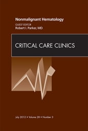 Nonmalignant Hematology, An Issue of Critical Care Clinics - E-Book