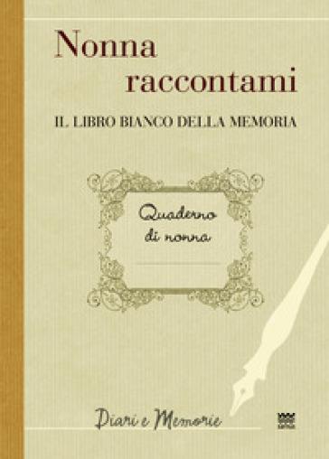 Nonna raccontami. Il libro bianco della memoria - F. Marini | Rochesterscifianimecon.com
