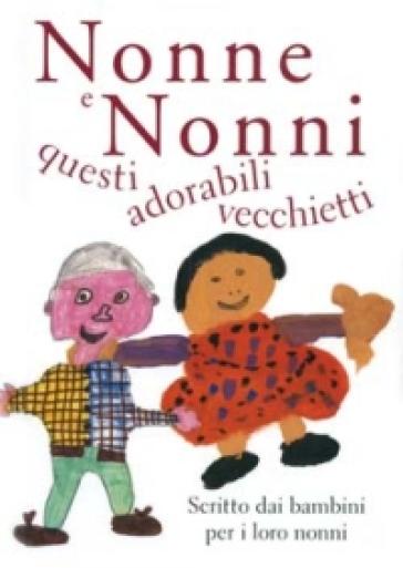 Auguri Matrimonio Dai Nonni : Nonne e nonni questi adorabili vecchietti scritto dai