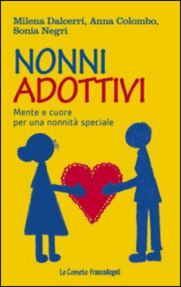 Nonni adottivi. Mente e cuore per una nonnità speciale - Milena Dalcerri | Thecosgala.com