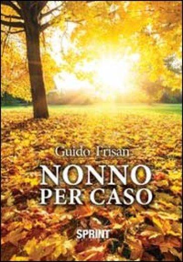 Nonno per caso - Guido Frisan | Ericsfund.org