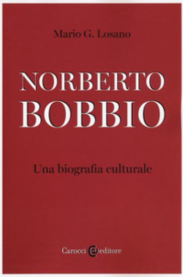 Norberto Bobbio. Una biografia culturale - Mario G. Losano |
