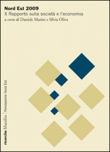 Nord Est 2009. Rapporto sulla società e l'economia - D. Marini |