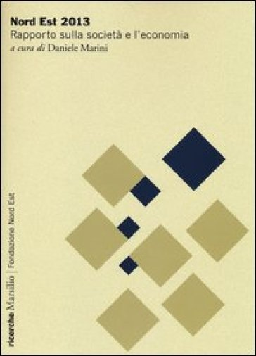 Nord Est 2013. Rapporto sulla società e l'economia - D. Marini | Thecosgala.com