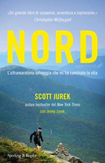 Nord. L'ultramaratona selvaggia che mi ha cambiato la vita - Scott Jurek | Thecosgala.com