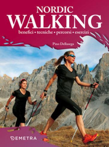 Nordic walking. Benefici tecniche percorsi esercizi - Pino Dellasega   Thecosgala.com