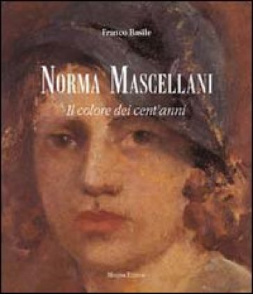 Norma Mascellani. Il colore dei cent'anni - Franco Basile | Rochesterscifianimecon.com