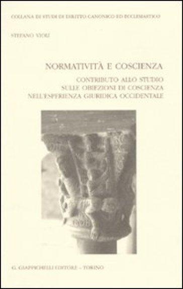 Normatività e coscienza. Contributo allo studio sulle obiezioni di coscienza nell'esperienza giuridica occidentale - Stefano Violi |