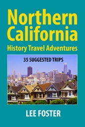 Northern California History Travel Adventures: 35 Suggested Trips