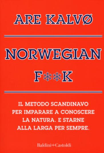 Norvegian f**k. Il metodo scandinavo per imparare a conoscere la natura. E starne alla larga per sempre - Are Kalvo   Ericsfund.org