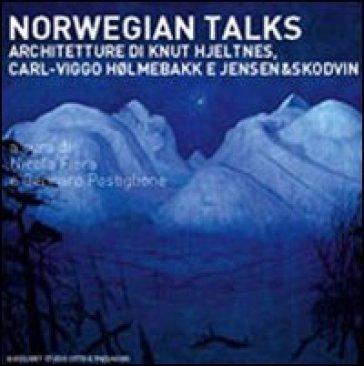 Norwegian talks. L'architettura di Kunt Hjeltnes, Carlo-Viggo Holmebakk e Jensen & Skodvin - Nicola Flora |
