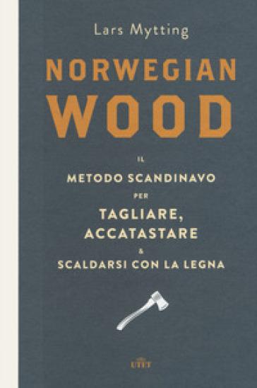 Norwegian wood. Il metodo scandinavo per tagliare, accatastare & scaldarsi con la legna. Con e-book - Lars Mytting |