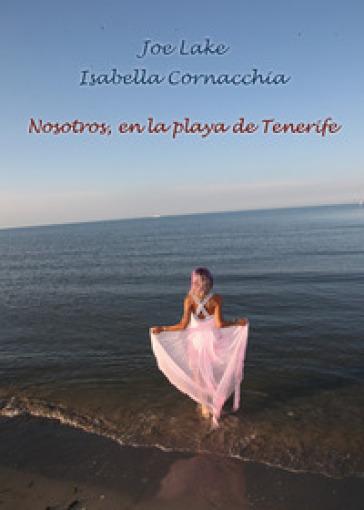 Nosotros, en la playa de Tenerife - Isabella Cornacchia |