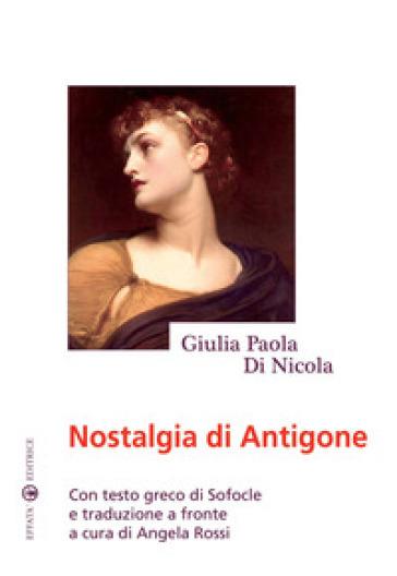 Nostalgia di Antigone. Testo greco a fronte - Giulia Paola Di Nicola   Rochesterscifianimecon.com