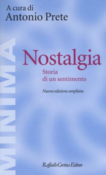 Nostalgia. Storia di un sentimento. Ediz. ampliata - C. Agostini |