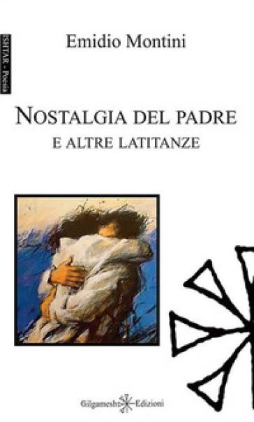 Nostalgia del padre e altre latitanze - Emidio Montini |