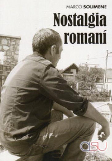 Nostalgia romani. I Xoraxané di Roma, la Bosnia e Tito - Marco Solimene  