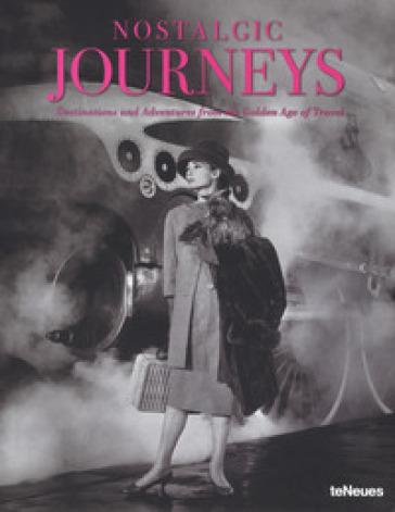 Nostalgic journeys. Destinations and adventures from the golden age of travel. Ediz. inglese, tedesca e francese - Stefan Bitterle |