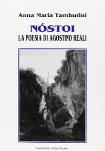 Nostoi. La poesia di Agostino Reali - Anna Maria Tamburini |