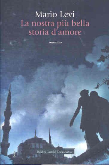 Nostra più bella storia d'amore (La) - Mario Levi  