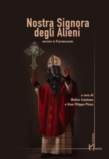 Nostra signora degli alieni. Racconti di fantareligione - W. Catalano   Thecosgala.com