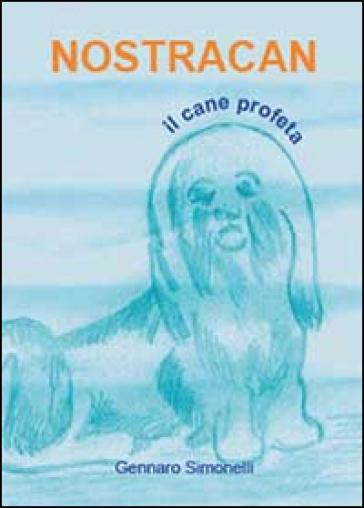 Nostracan. Il cane profeta - Gennaro Simonelli   Kritjur.org
