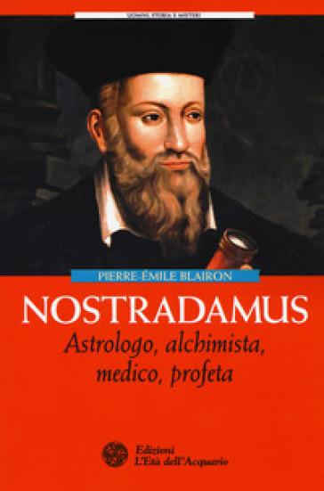 Nostradamus. Astrologo, alchimista, medico, profeta - Pierre-Emile Blairon   Jonathanterrington.com