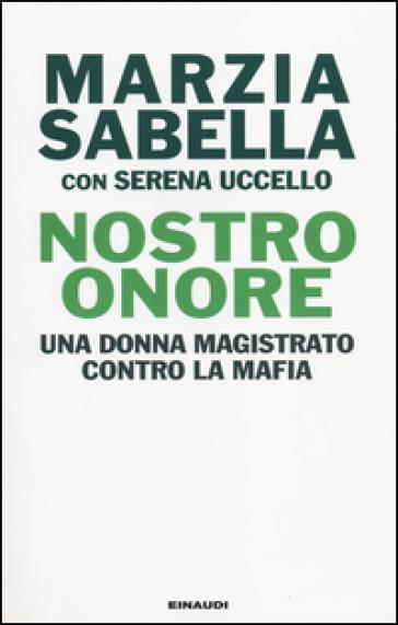 Nostro Onore. Una donna magistrato contro la mafia - Marzia Sabella  
