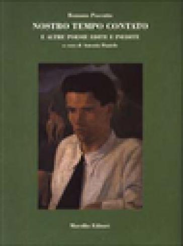 Nostro tempo contato e altre poesie inedite - Romano Pascutto |