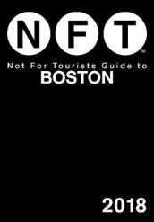 Not For Tourists Guide to Boston 2018
